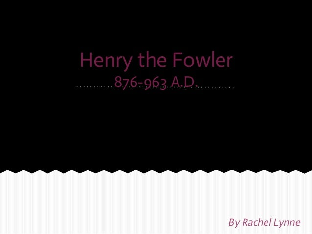 Henry the fowler by me in 2013