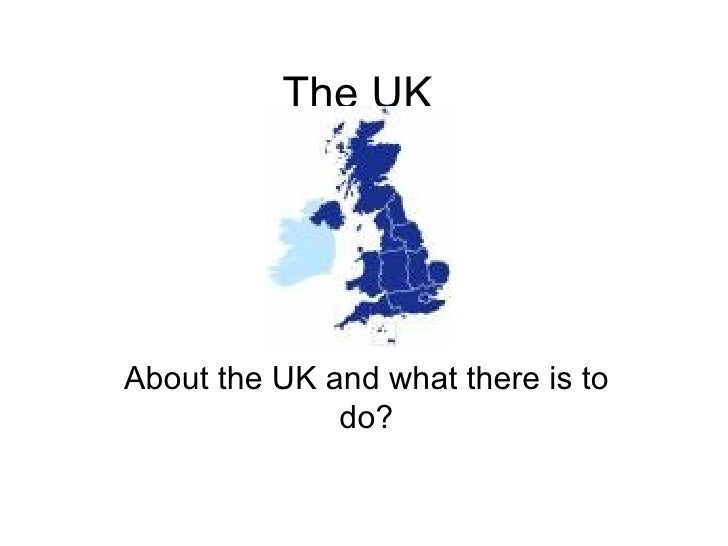 The UK  About the UK and what there is to do?