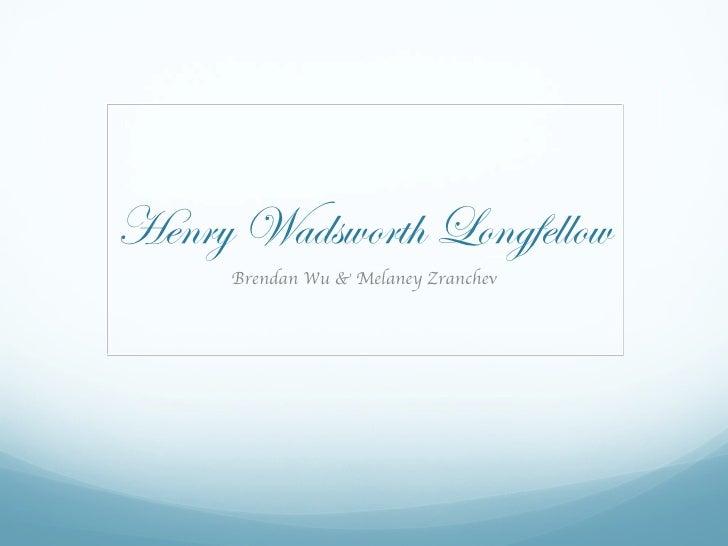 Henry Wadsworth Longfellow      Brendan Wu & Melaney Zranchev