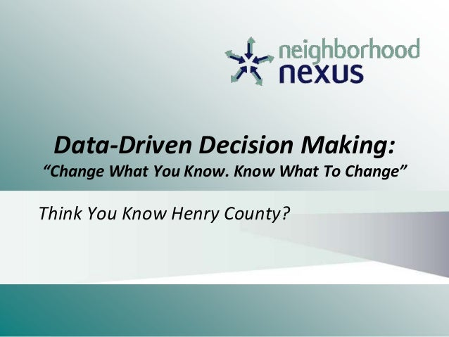"Data-Driven Decision Making: ""Change What You Know. Know What To Change"" Think You Know Henry County?"