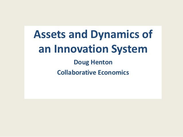 Assets and Dynamics of an Innovation System          Doug Henton    Collaborative Economics