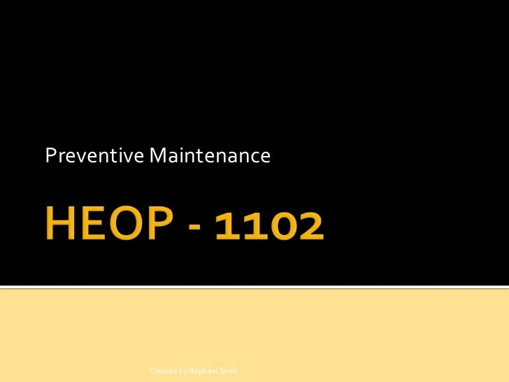 HEOP - 1102<br />Preventive Maintenance<br />Created by Raphael Snell<br />