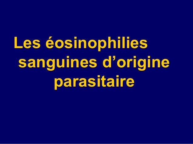 Heosinophilies sanguines dorigines parasitaires