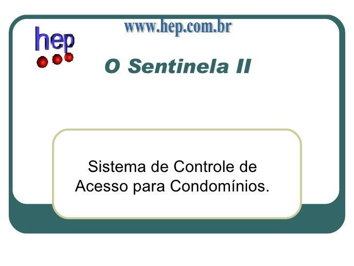 O Sentinela II Sistema de Controle de Acesso para Condomínios. www.hep.com.br