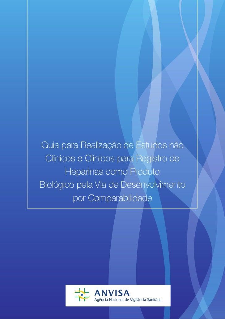 Guia para Realização de Estudos não Clínicos e Clínicos para Registro de       Heparinas como ProdutoBiológico pela Via de...