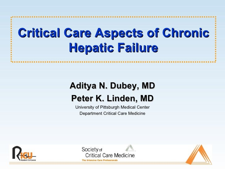 Critical Care Aspects of Chronic Hepatic Failure Aditya N. Dubey, MD Peter K. Linden, MD University of Pittsburgh Medical ...