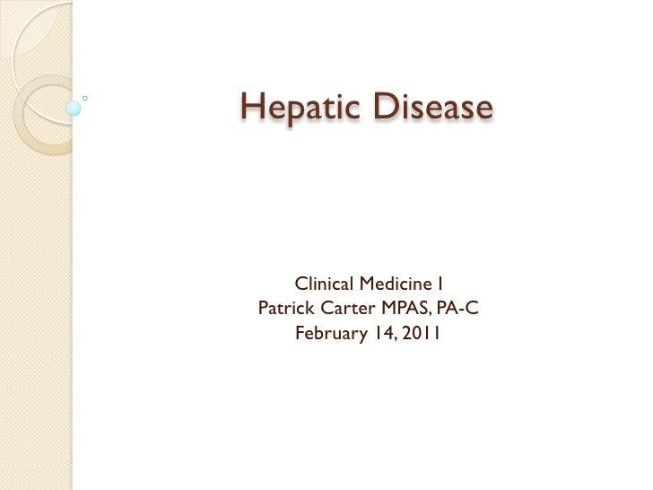Hepatic Disease      Clinical Medicine I Patrick Carter MPAS, PA-C      February 14, 2011