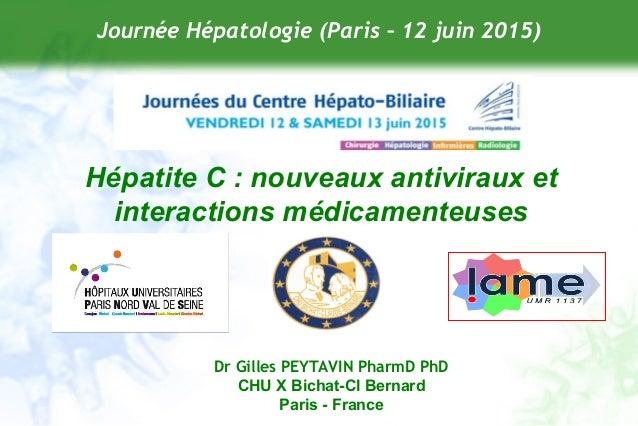 Dr Gilles PEYTAVIN PharmD PhD CHU X Bichat-Cl Bernard Paris - France Journée Hépatologie (Paris – 12 juin 2015) Hépatite C...