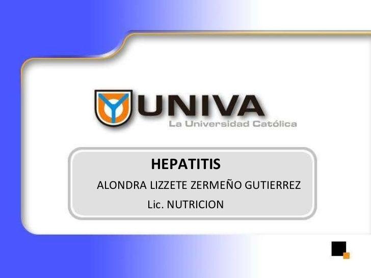 HEPATITIS   ALONDRA LIZZETE ZERMEÑO GUTIERREZ Lic. NUTRICION