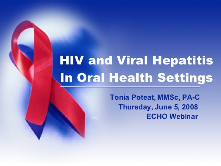 Tonia Poteat, MMSc, PA-C Thursday, June 5, 2008  ECHO Webinar  HIV and Viral Hepatitis In Oral Health Settings