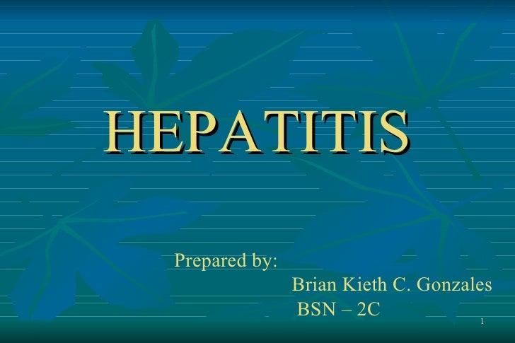 HEPATITIS   Prepared by:                  Brian Kieth C. Gonzales                  BSN – 2C              1