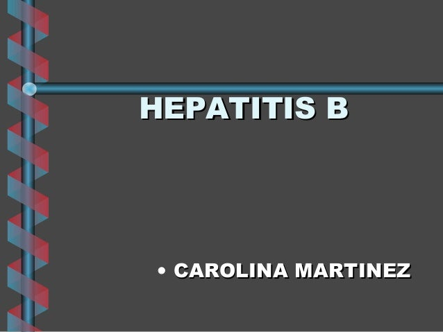 HEPATITIS B• CAROLINA MARTINEZ