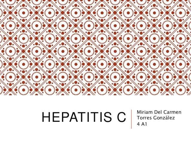 HEPATITIS C Miriam Del Carmen Torres González 4 A1