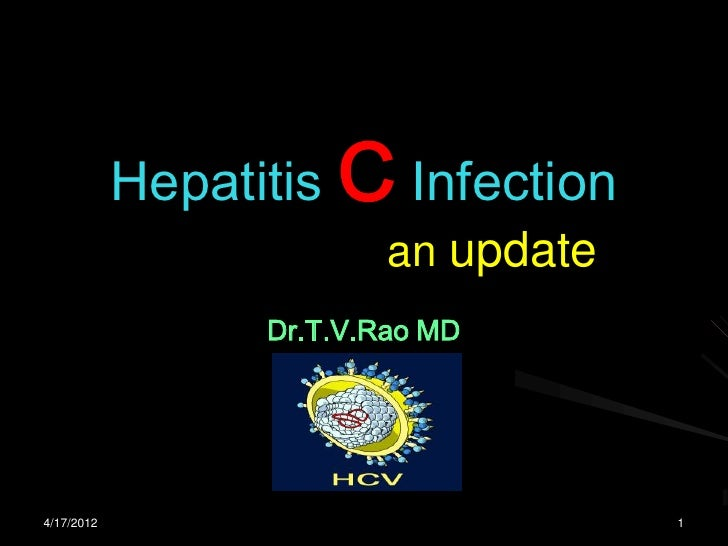 Hepatitis C Infection                          an update                  Dr.T.V.Rao MD4/17/2012                          ...