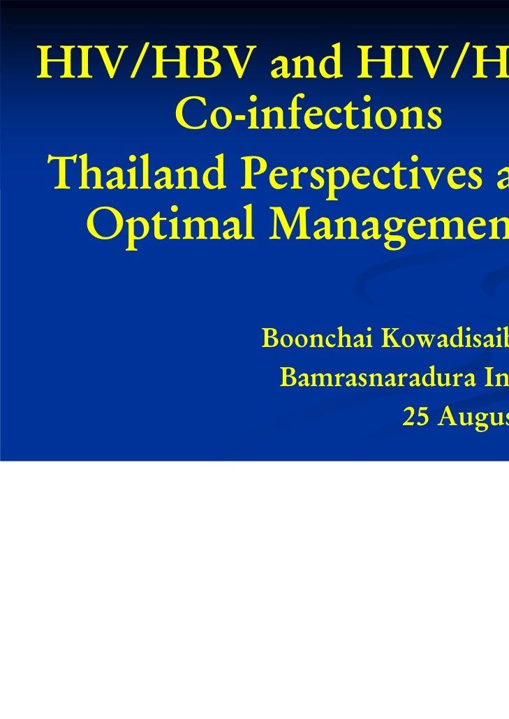 HIV/HBV and HIV/HCV      Co-infectionsThailand Perspectives and  Optimal Management          Boonchai Kowadisaiburana     ...