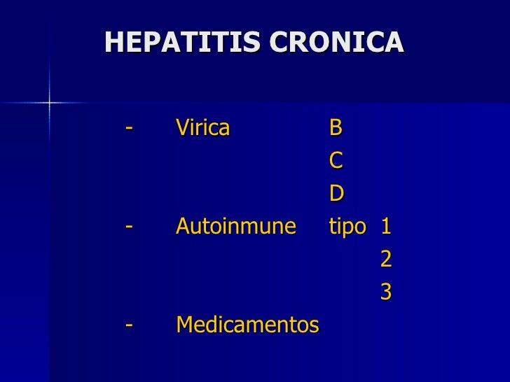 HEPATITIS CRONICA <ul><li>- Virica B </li></ul><ul><li>C </li></ul><ul><li>D </li></ul><ul><li>- Autoinmune tipo  1 </li><...