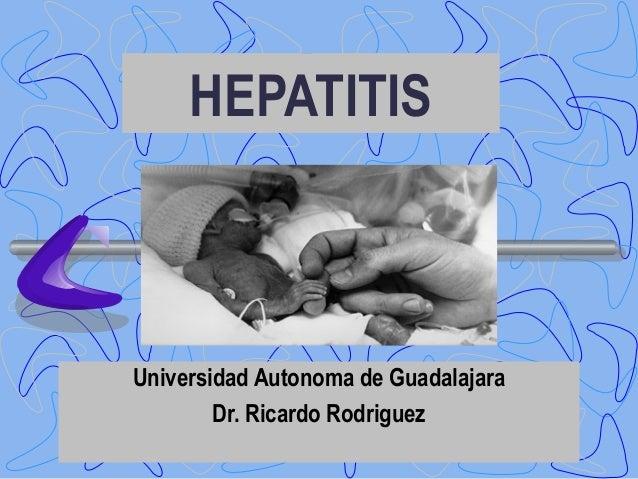 HEPATITISUniversidad Autonoma de GuadalajaraDr. Ricardo Rodriguez