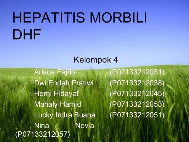 Page 1HEPATITIS MORBILIDHFKelompok 4Arisda Fajrin (P07133212031)Dwi Endah Pratiwi (P07133212038)Herni Hidayat (P0713321204...