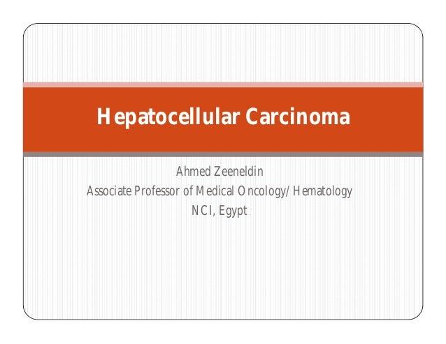 Hepatocellular Carcinoma                  Ahmed ZeeneldinAssociate Professor of Medical Oncology/Hematology               ...