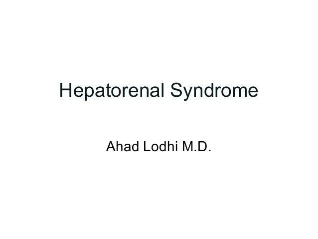 Hepatorenal Syndrome    Ahad Lodhi M.D.