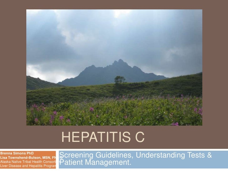 HEPATITIS B AND                                     HEPATITIS CBrenna Simons PhDLisa Townshend-Bulson, MSN, FNP-C  Screeni...
