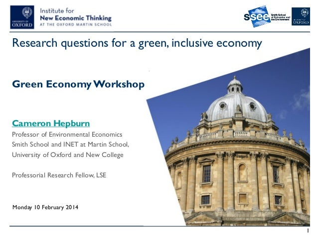 Research questions for a green, inclusive economy Green Economy Workshop  Cameron Hepburn Professor of Environmental Econo...