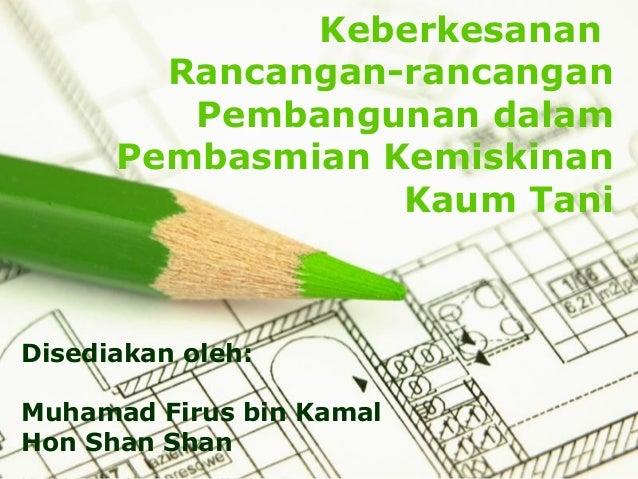 Page 1 Keberkesanan Rancangan-rancangan Pembangunan dalam Pembasmian Kemiskinan Kaum Tani Disediakan oleh: Muhamad Firus b...
