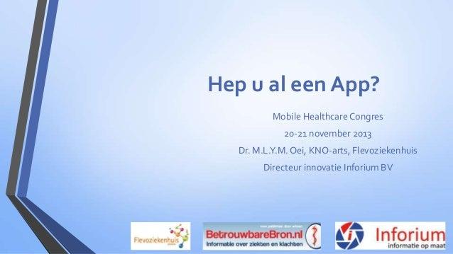Hep u al een App? Mobile Healthcare Congres 20-21 november 2013 Dr. M.L.Y.M. Oei, KNO-arts, Flevoziekenhuis Directeur inno...