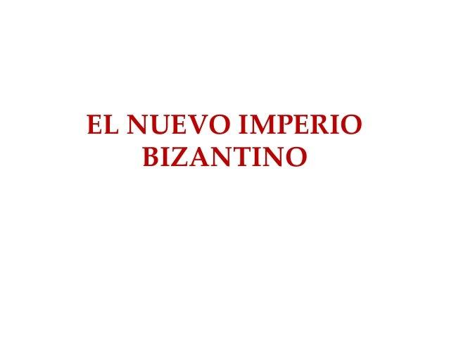 EL NUEVO IMPERIO  BIZANTINO