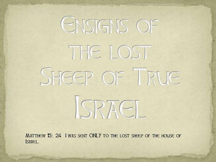 Matthew 15: 24 I was sent ONLY to the lost sheep of the house ofIsrael.