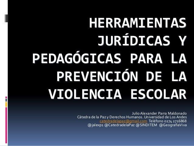 HERRAMIENTAS        JURÍDICAS YPEDAGÓGICAS PARA LA   PREVENCIÓN DE LA  VIOLENCIA ESCOLAR                                  ...