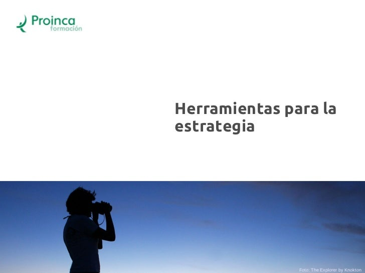 Herramientas para laestrategia               Foto: The Explorer by Knokton