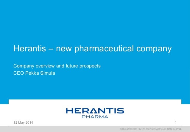 Copyright © 2014 HERANTIS PHARMA Plc. All rights reserved. Herantis – new pharmaceutical company Company overview and futu...