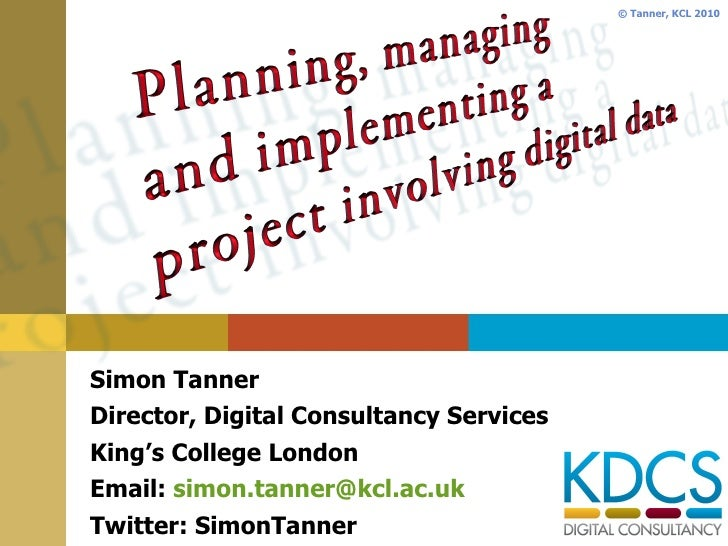 Simon Tanner Director, Digital Consultancy Services King's College London Email:  [email_address] Twitter: SimonTanner