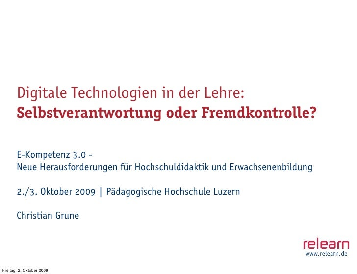 Digitale Technologien in der Lehre:        Selbstverantwortung oder Fremdkontrolle?         E-Kompetenz 3.0 -        Neue ...