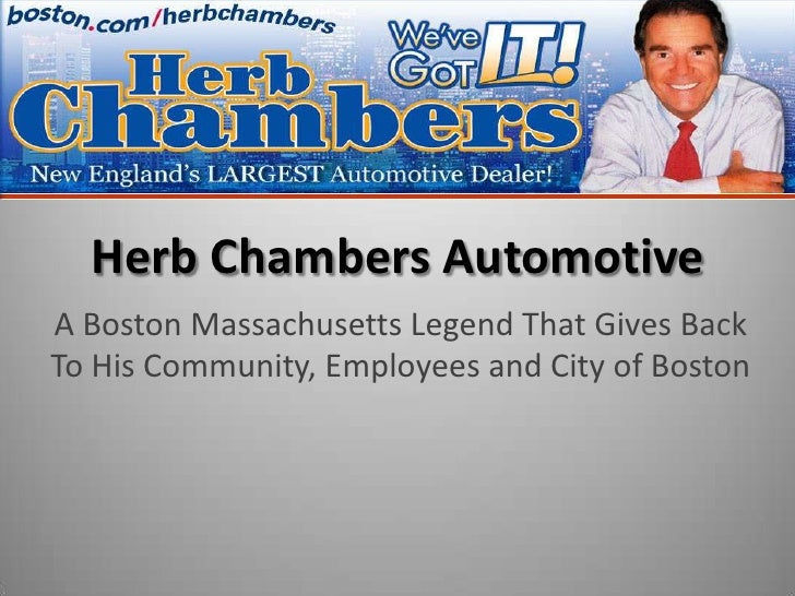 Herb Chambers Automotive<br />A Boston Massachusetts Legend That Gives Back To His Community, Employees and City of Boston...