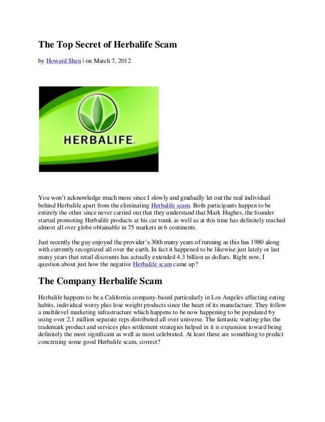 The Top Secret of Herbalife Scamby Howard Shen | on March 7, 2012You won't acknowledge much more since I slowly and gradua...