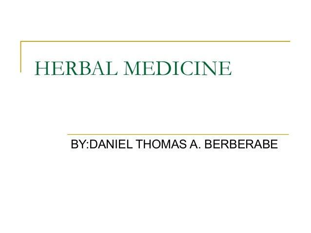 HERBAL MEDICINE BY:DANIEL THOMAS A. BERBERABE