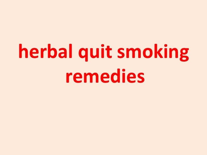 <ul><li>herbal quit smoking remedies   </li></ul>