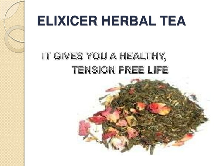 ELIXICER HERBAL TEA<br />IT GIVES YOU A HEALTHY,<br />            TENSION FREE LIFE<br />