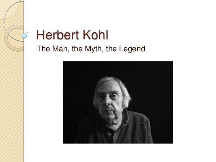 Herbert Kohl<br />The Man, the Myth, the Legend<br />