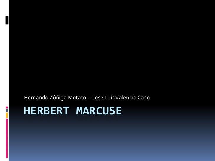 Herbert Marcuse<br />Hernando Zúñiga Motato  – José Luis Valencia Cano<br />