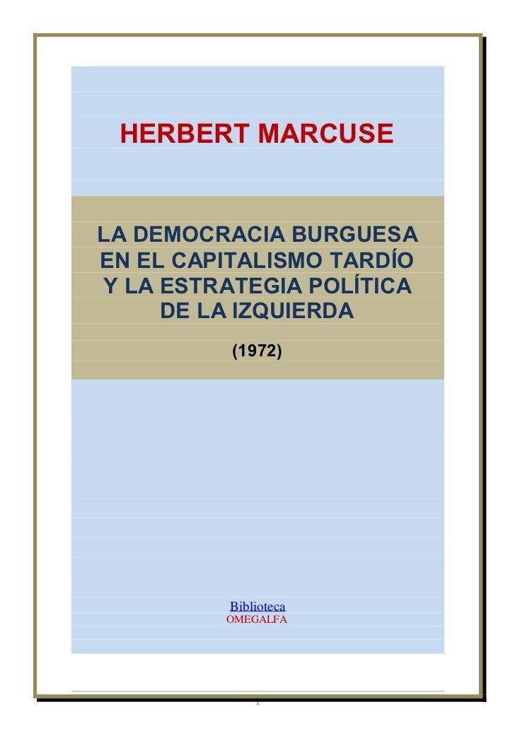 HERBERT MARCUSELA DEMOCRACIA BURGUESAEN EL CAPITALISMO TARDÍOY LA ESTRATEGIA POLÍTICA     DE LA IZQUIERDA          (1972) ...