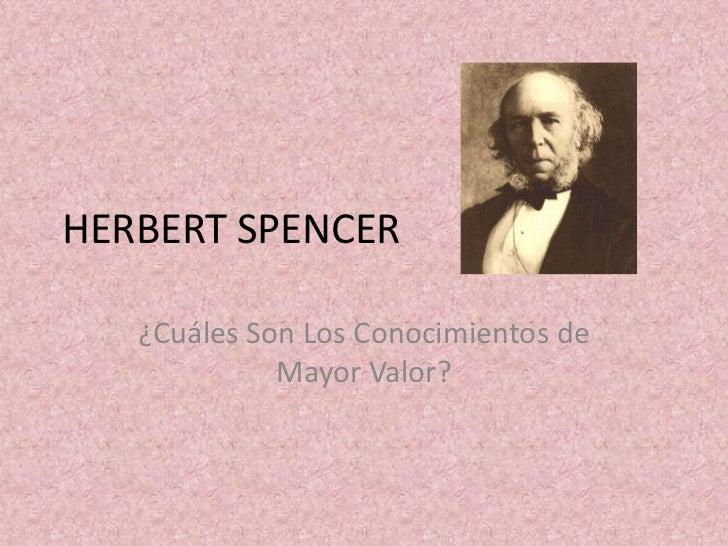 HERBERT SPENCER<br />¿Cuáles Son Los Conocimientos de Mayor Valor?<br />