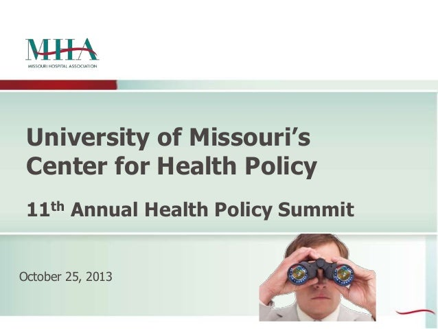 University of Missouri's Center for Health Policy 11th Annual Health Policy Summit October 25, 2013