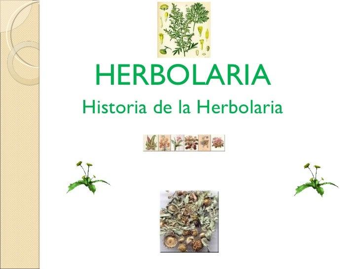 <ul><li>HERBOLARIA </li></ul><ul><li>Historia de la Herbolaria </li></ul>