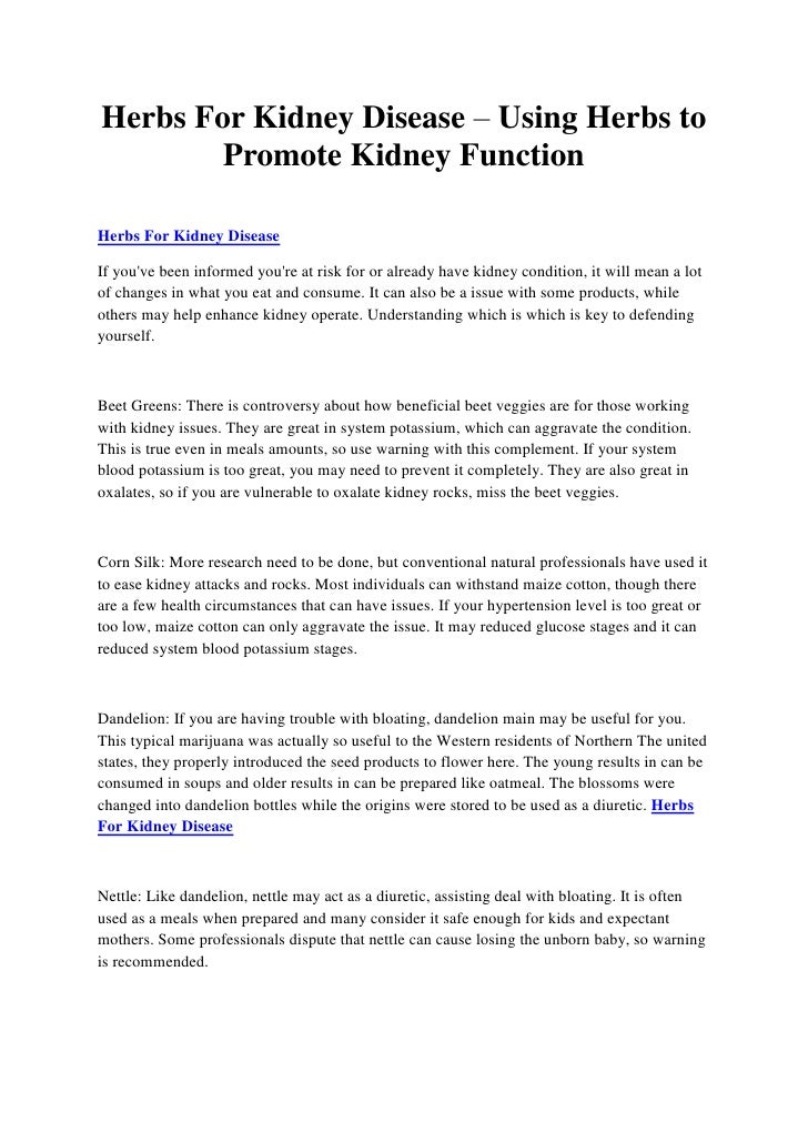 Herbs For Kidney Disease – Using Herbs to        Promote Kidney FunctionHerbs For Kidney DiseaseIf youve been informed you...
