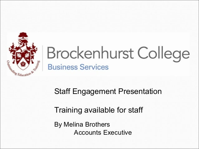 Staff Engagement Presentation Training available for staff By Melina Brothers Accounts Executive