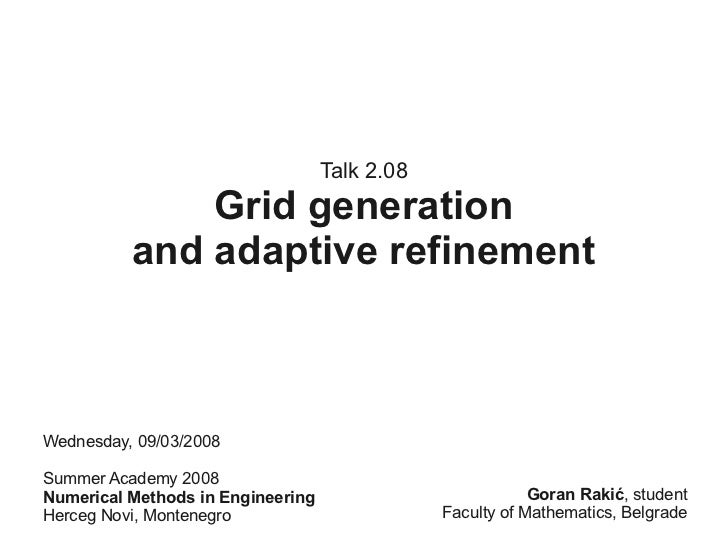 Talk 2.08              Grid generation          and adaptive refinementWednesday, 09/03/2008Summer Academy 2008Numerical M...