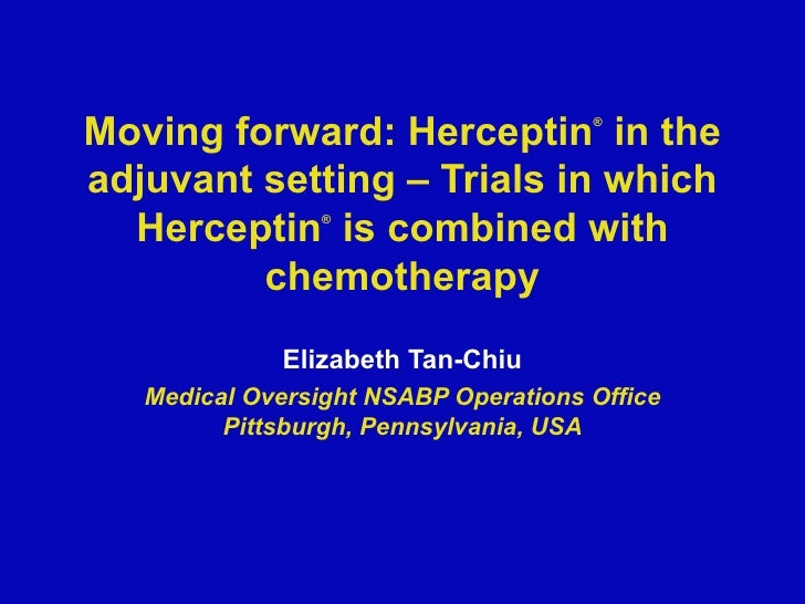 Moving forward: Herceptin ®  in the adjuvant setting – Trials in which Herceptin ®  is combined with chemotherapy Elizabet...